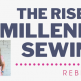 The Rise of Millennial Sewing