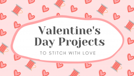 Valentine's Day Projects To Stitch With Love
