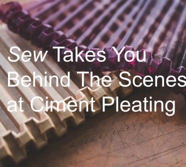 Sew Takes You Behind The Scenes At Ciment Pleating