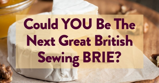 Could You Be The Next British Sewing Brie?