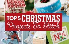 Top 5 Christmas Projects To Stitch
