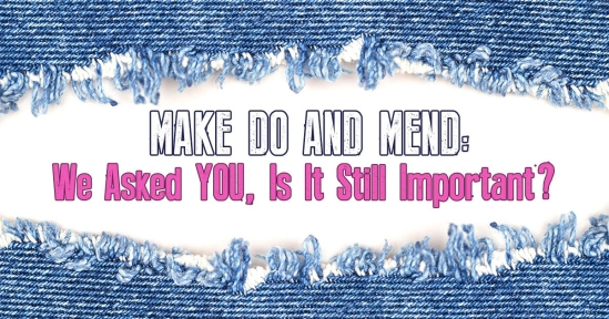 Make Do And Mend: We Asked YOU, Is It Still Important?
