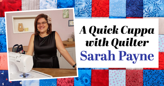 A Quick Cuppa With Quilter Sarah Payne