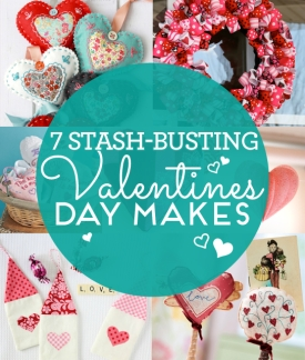 Top 7 Stash Busting Valentine's Day Makes!