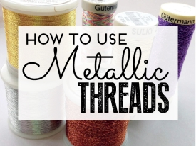 How to use metallic threads