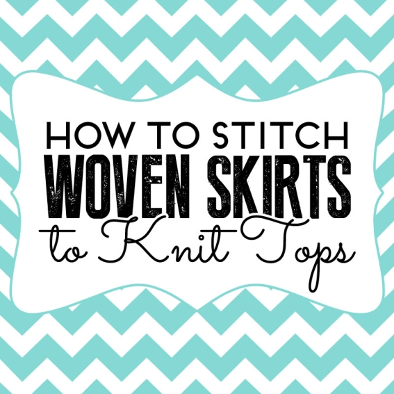 How to stitch woven skirts to knit tops