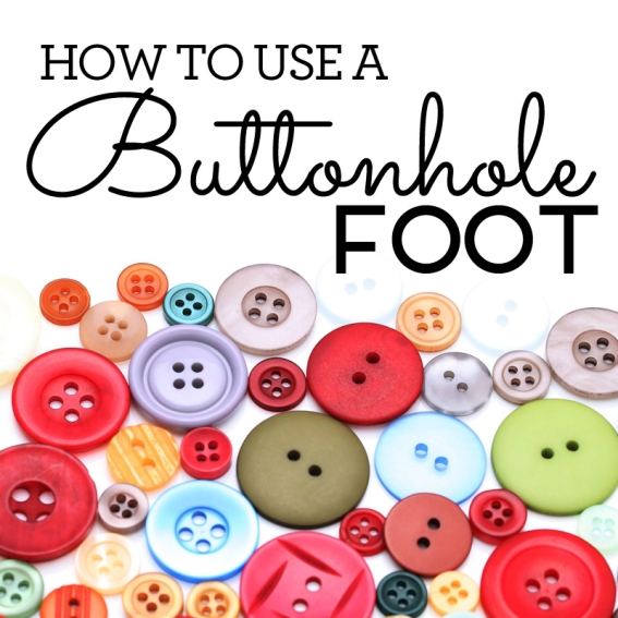 How to use a buttonhole foot
