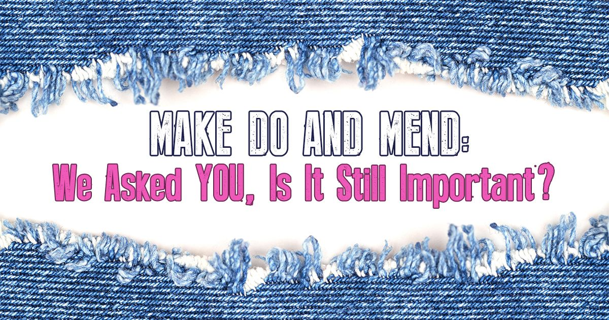 Make Do And Mend We Asked You Is It Still Important
